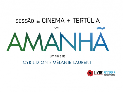 """Cinema """"Amanhã"""" + Tertúlia – 2 setembro – Pico, Açores"""
