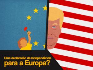 Perante o Trumpismo Global: Uma Declaração de Independência da Europa?
