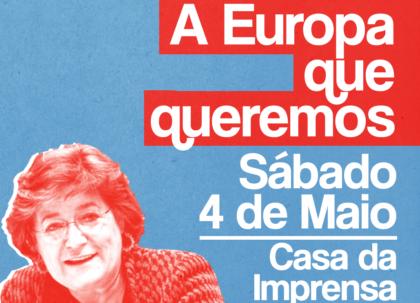 4 maio: A Europa que queremos, com Ana Gomes, Lisboa