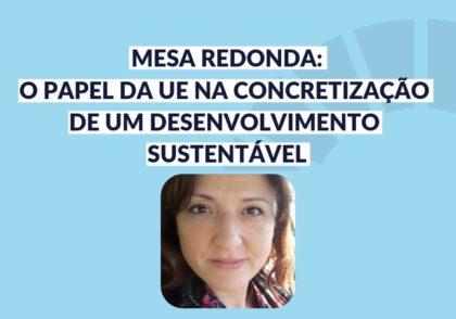 10 abril: Mesa Redonda O papel da UE na concretização de um Desenvolvimento Sustentável, Fundação Cidade de Lisboa