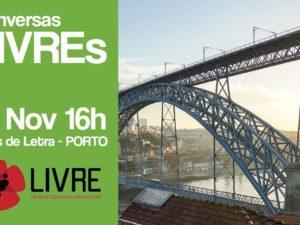 17 novembro: Porto – Conversas LIVREs