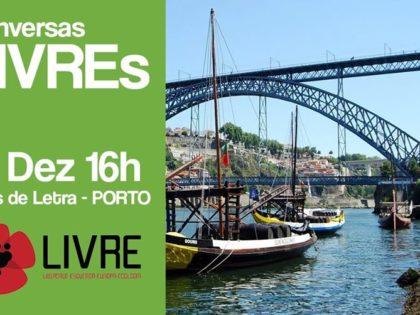 15 dezembro: Porto – Conversas LIVREs