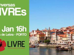 12 janeiro: Porto – Conversas LIVREs