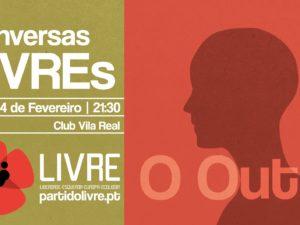 14 fevereiro – Vila Real: Conversas LIVREs – O outro