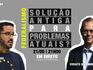 21 maio – Federalismo: Solução Antiga para Problemas Atuais?