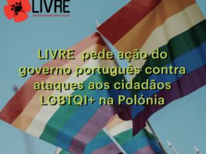 LIVRE pede ação do governo português contra ataques aos cidadãos LGBTI na Polónia
