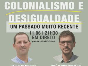 11 junho – Colonialismo e Desigualdade: um passado muito recente