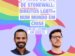 2 julho – 51 Anos Depois de Stonewall: Direitos LGBTI+ num Mundo em Crise