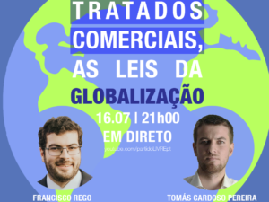 16 julho – Tratados Comerciais, as Leis da Globalização