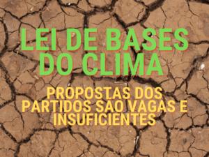 Lei de Bases do Clima: propostas dos partidos são vagas e insuficientes