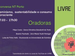 """27 março – Conversa NT Porto """"Feminismo, sustentabilidade e consumo consciente"""""""