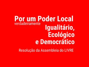 LIVRE 2021 – Por um Poder Local verdadeiramente Igualitário, Ecológico e Democrático