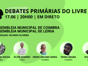 17 junho – Debate Primárias do LIVRE: Assembleias Municipais de Coimbra e Leiria