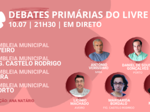 10 julho – Debate Primárias do LIVRE: Assembleias Municipais Aveiro, Fig. Castelo Rodrigo, Mira, Porto