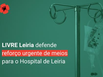 LIVRE Leiria defende reforço urgente de meios para o Hospital de Leiria