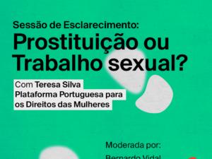 """27 outubro – Sessão Esclarecimento """"Prostituição ou Trabalho Sexual?"""""""